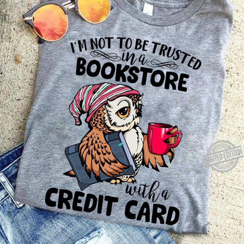 I'm Not To Be Trusted Bookstore With A Credit Card Shirt