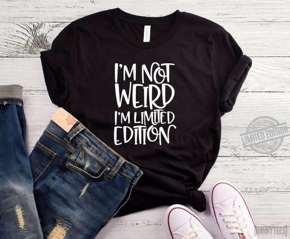 I'm Not Weird I'm Limited Edition Shirt
