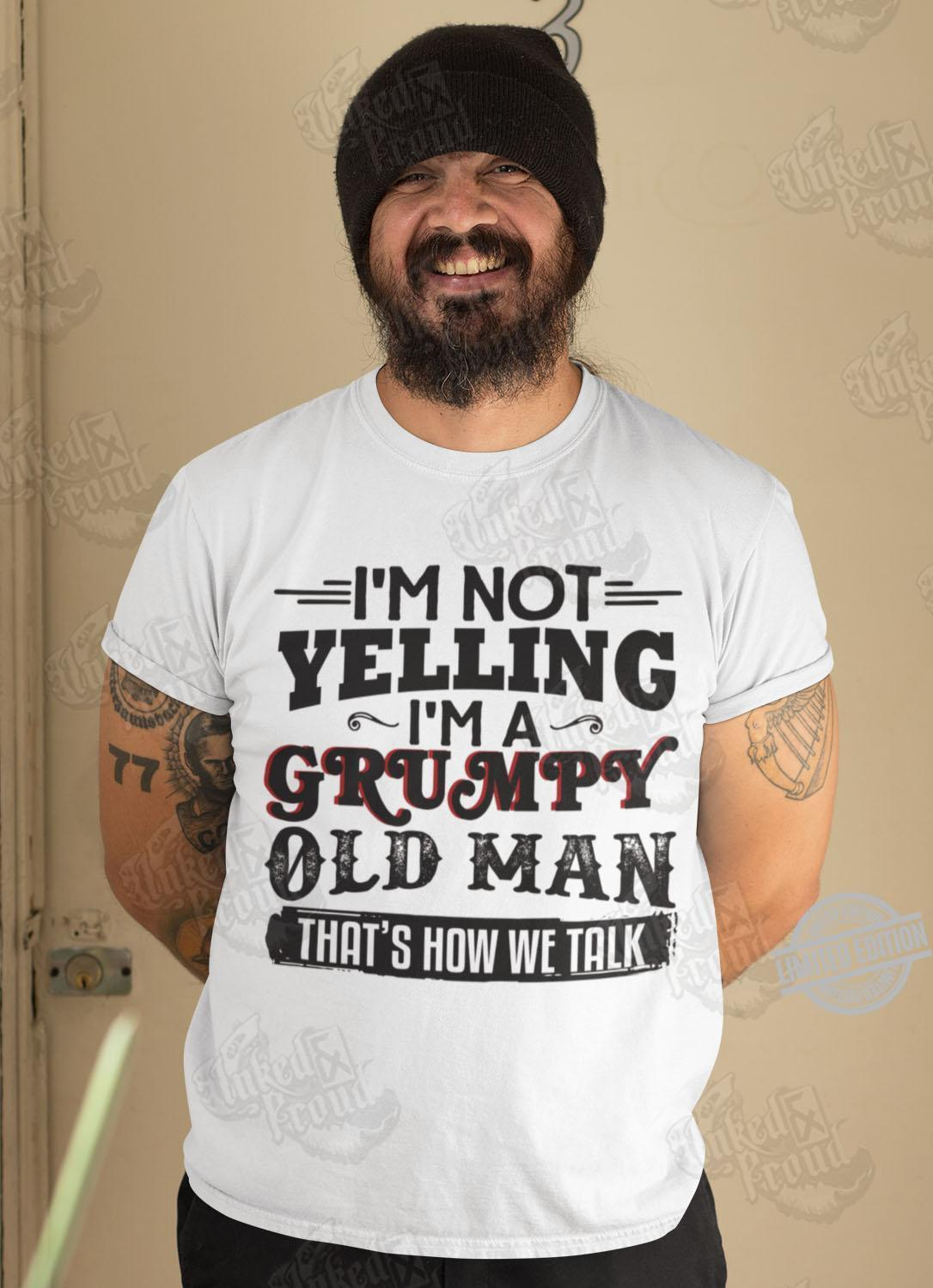 I'm Not Yelling I'm Grumpy Old Man That's How We Talk Shirt
