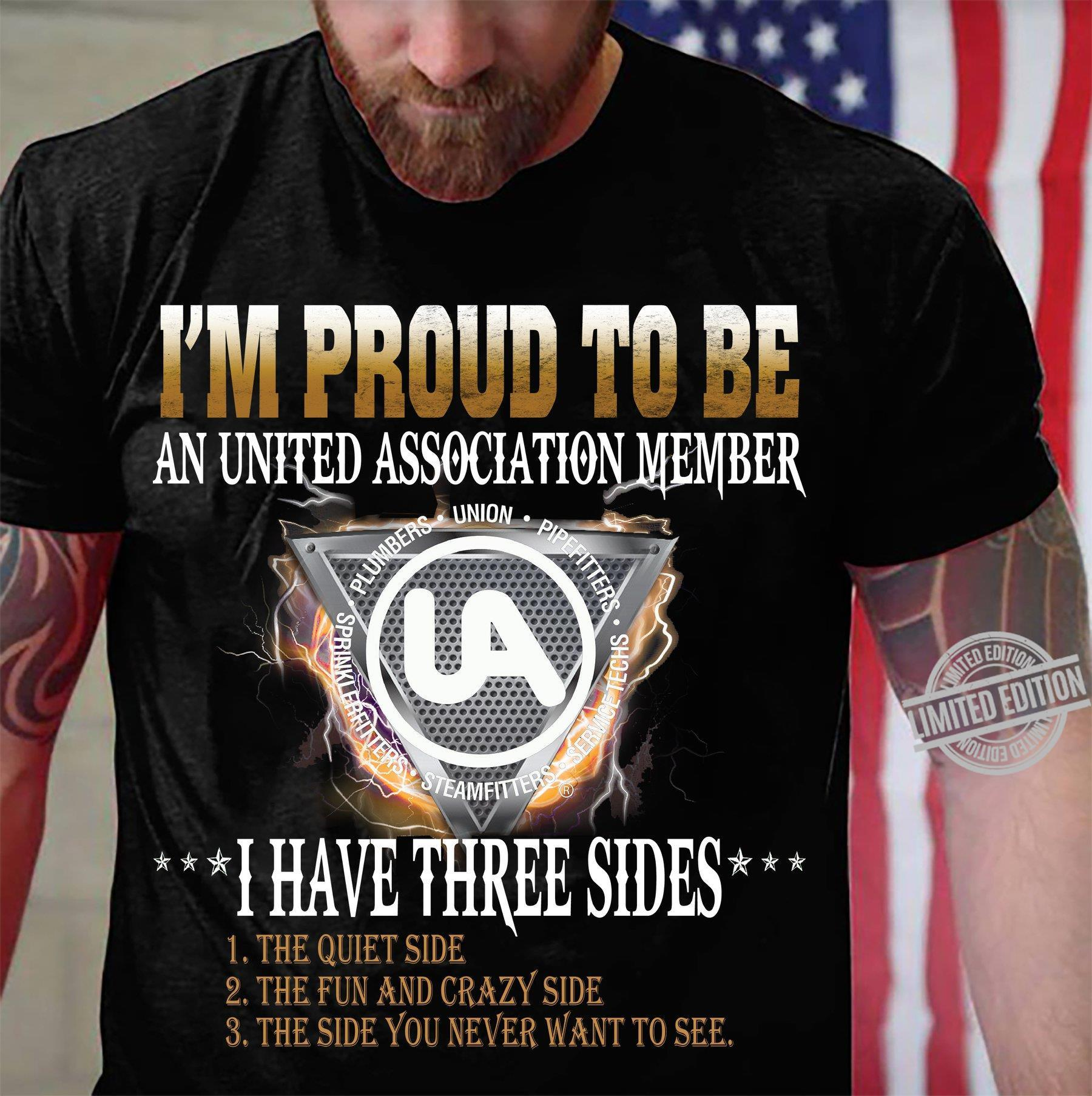 I'm Proud To be An United Association Member I Have Three Sides The Quiet Side The Fun And Crazy Side The Side You Never Want To See Shirt