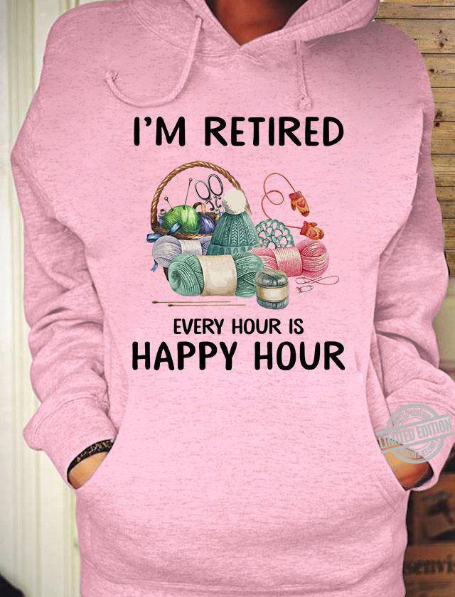 I'm Retired Sewing Every Hour Is Happy Hour Shirt
