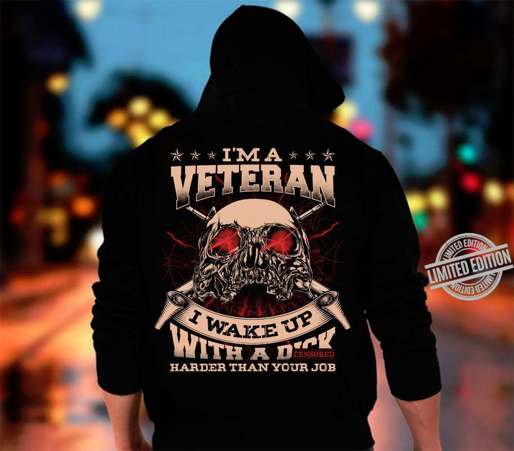 I'm Veteran I Wake Up With A Dick Harder Than Your Job Shirt