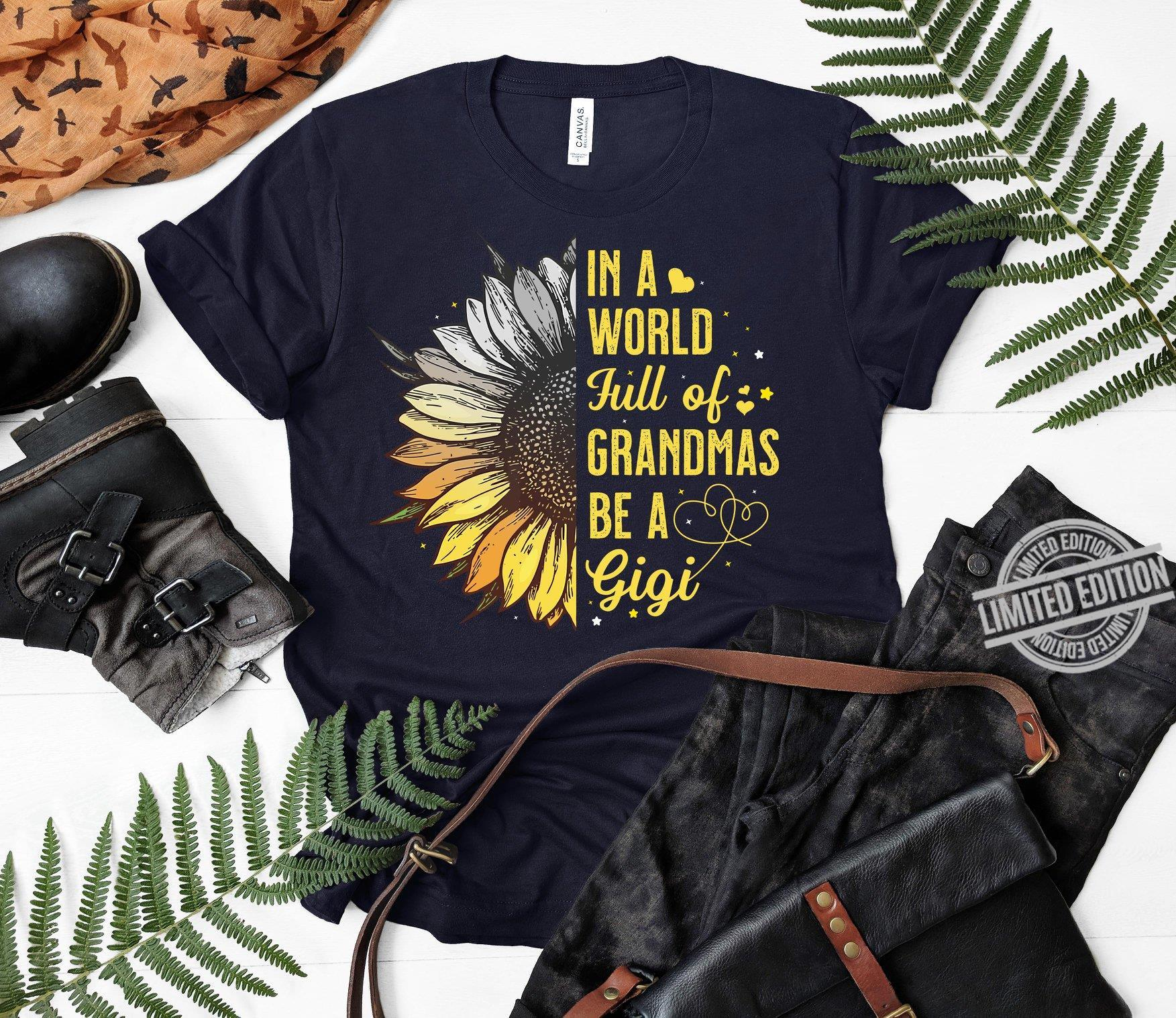 In A World Full Of Grandmas Be A Gigi Shirt