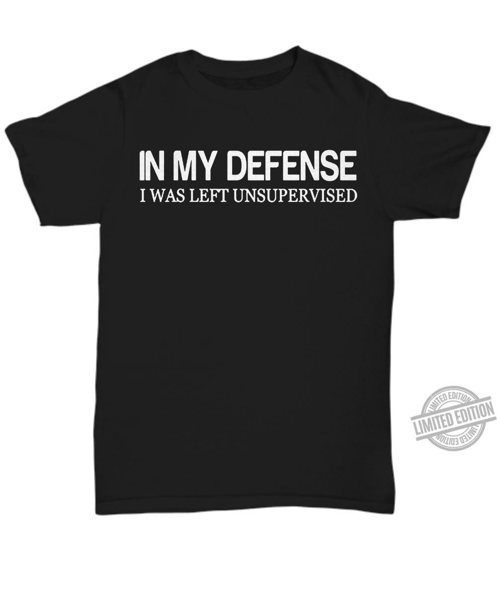In My Defense I Was Left Unsupervised Shirt