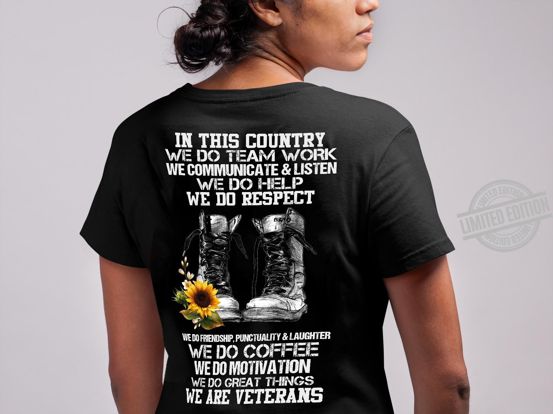 In This Country We Do Team Work We Communicate & Listen We Do Help We Do Respect We Do Friendship Punctuality & Laughter We Do Coffee We Do Motivation We Do Great Things We Are Veterans Shirt