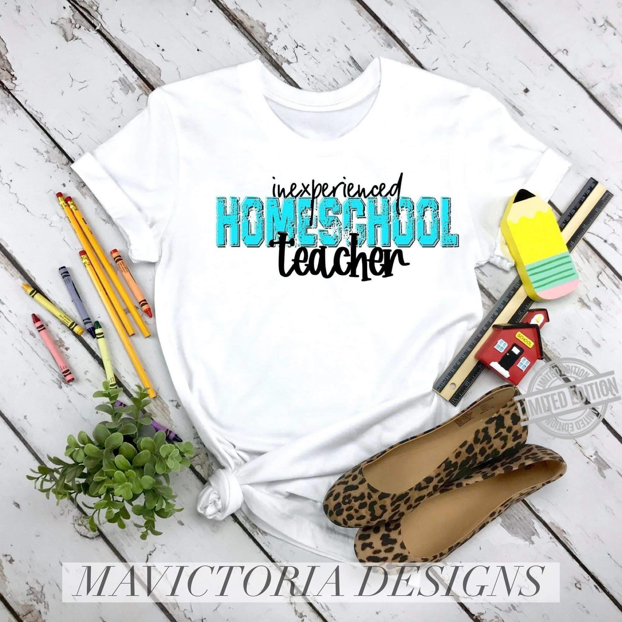 Inexperienced Homeschool Teacher Shirt