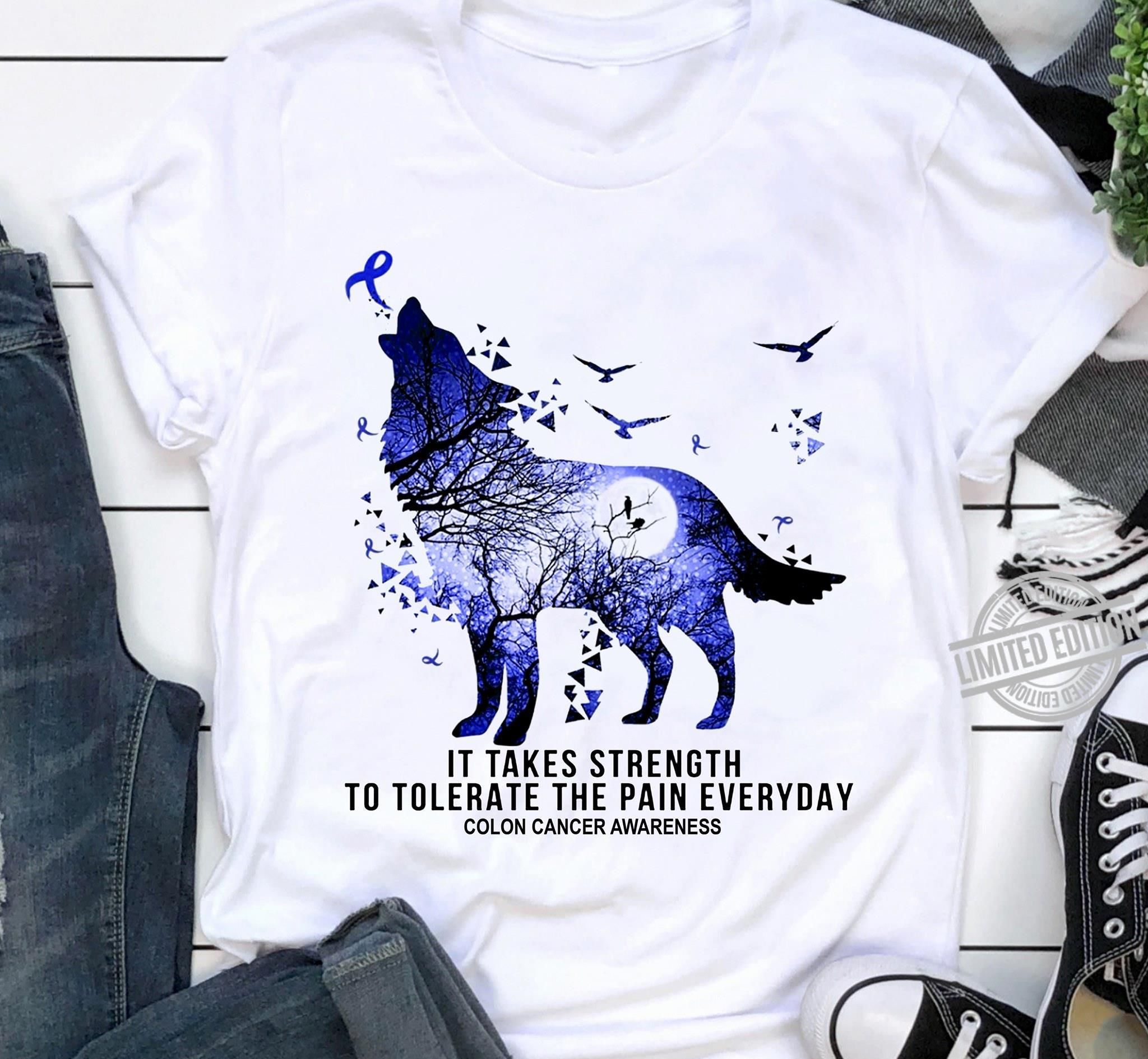 It Takes Strength To Tolerate The Pain Everyday Colon Cancer Awareness Shirt