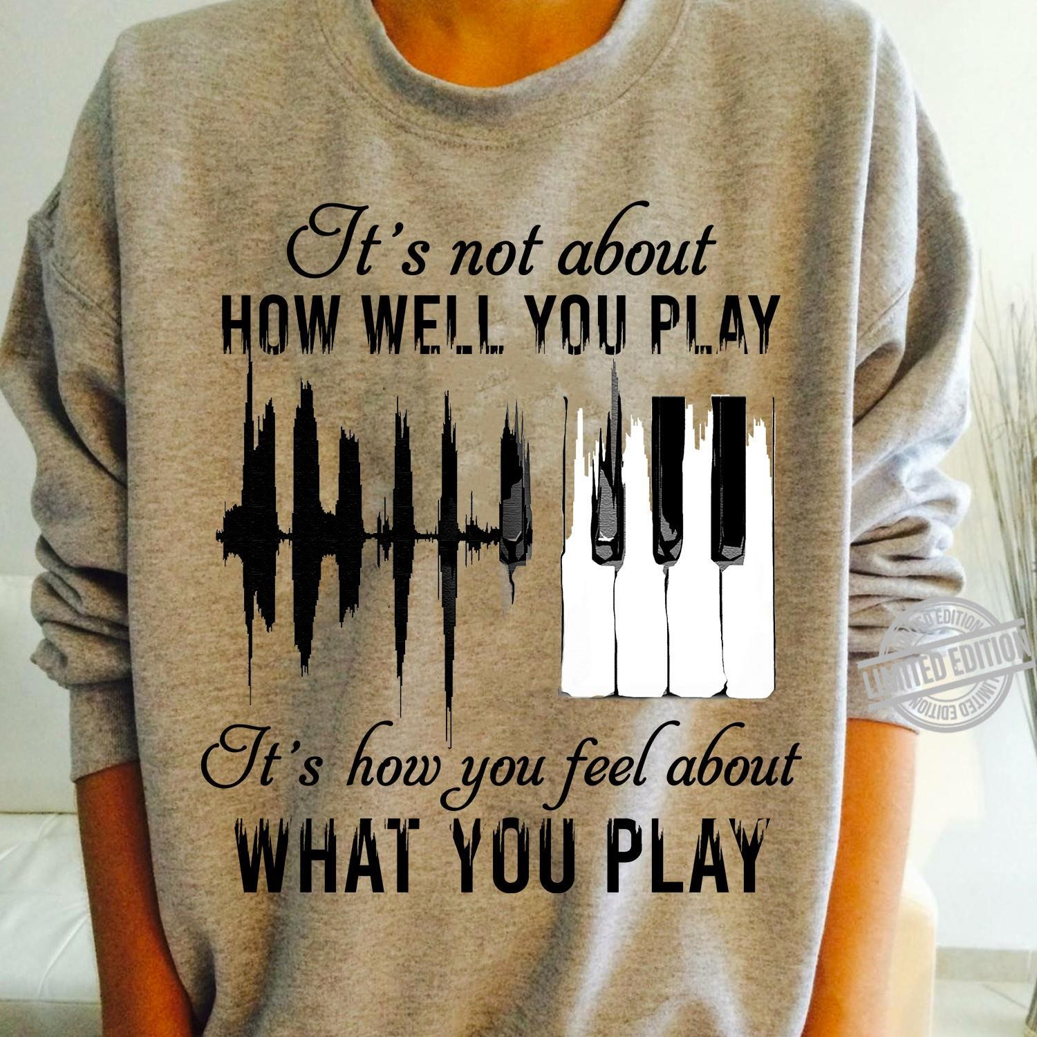 It's Not About How Well You Play Shirt