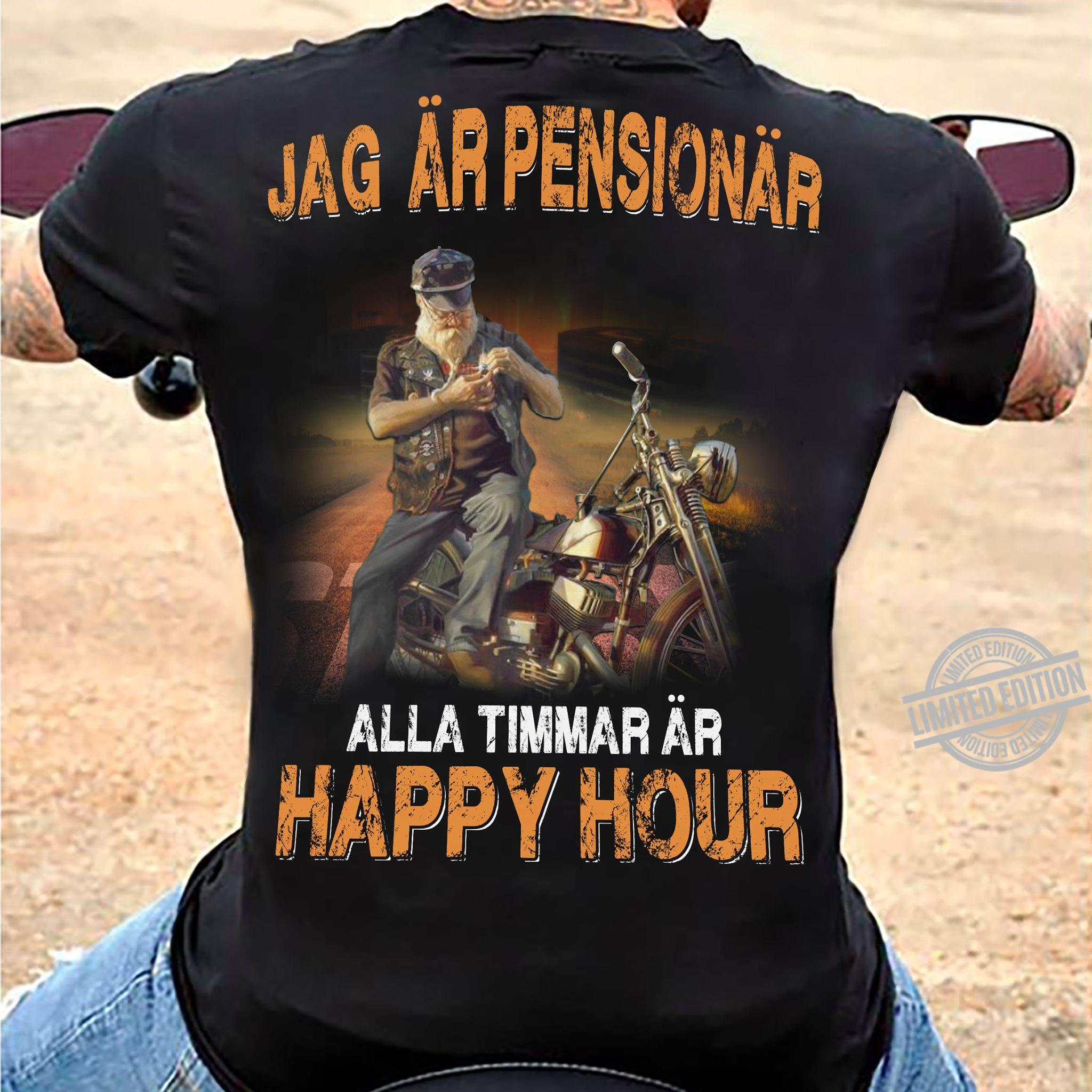 Jag Ar Pensionar Alla Timmar Ar Happy Hour Shirt
