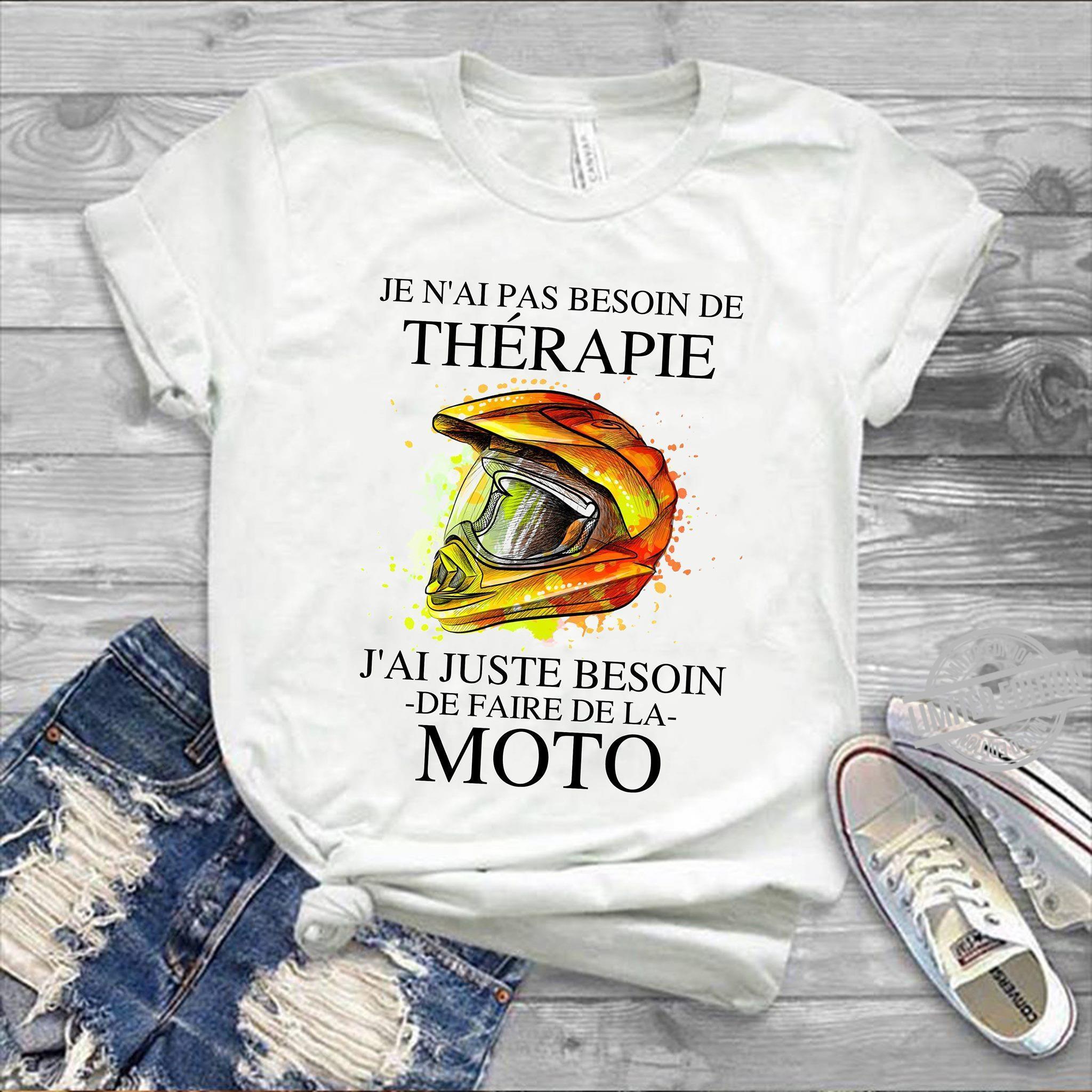 Je N'ai Pas Besoin De Therapie J'ai Juste Besoin De Faire Du De La Moto Shirt