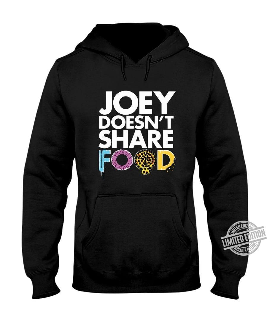 Joey Doesn't Share Food Shirt