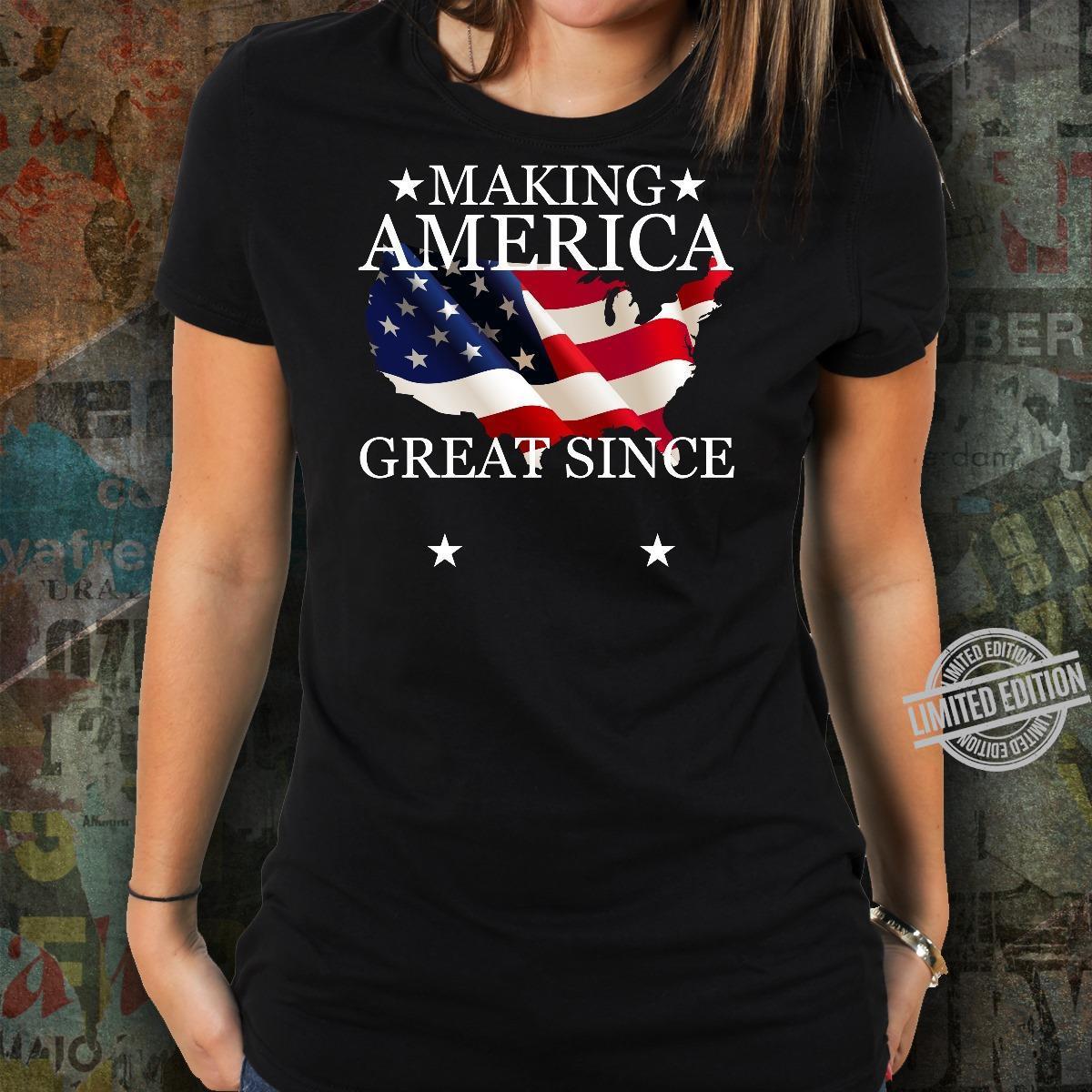 Making America Great Since Shirt