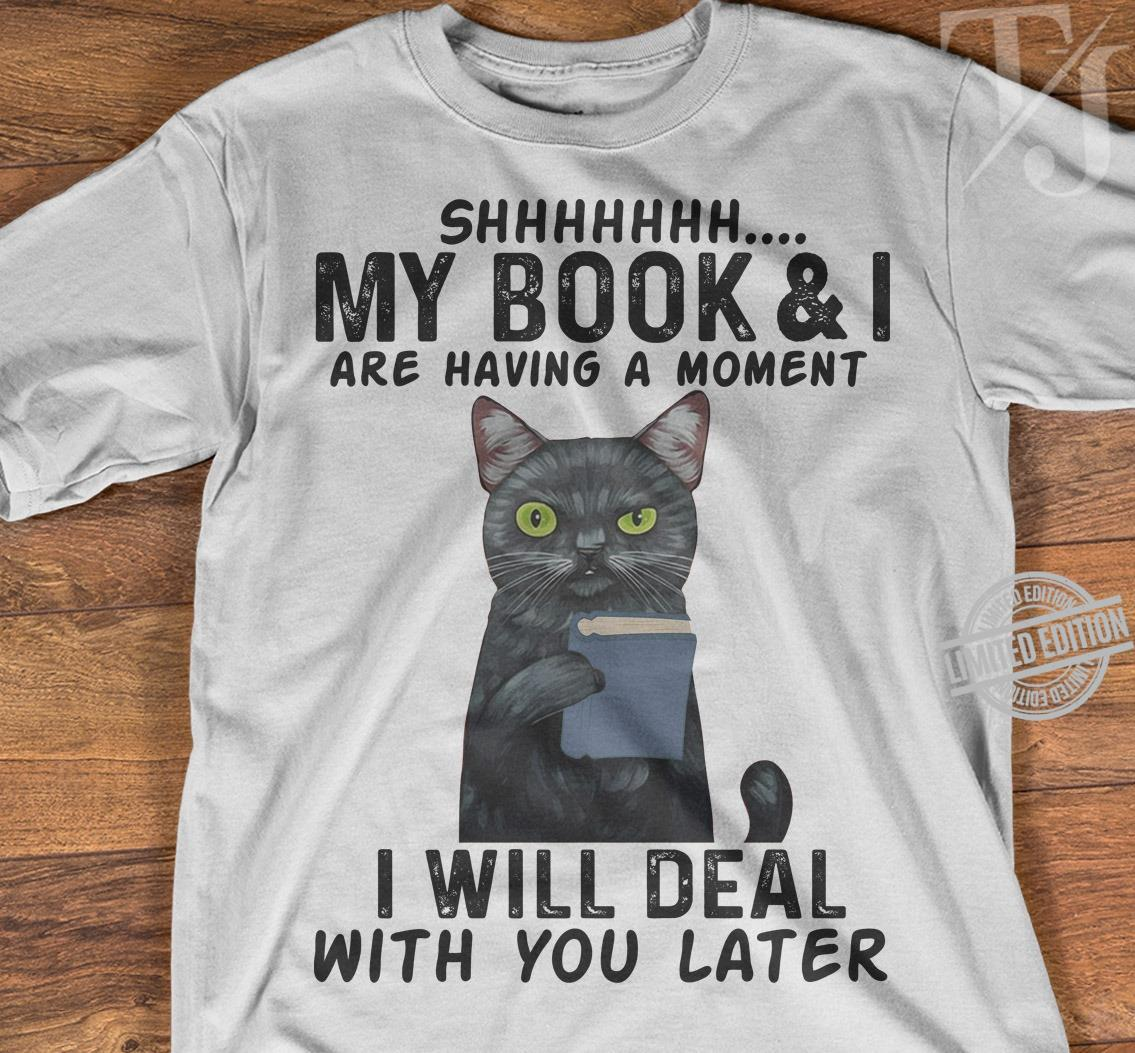 Shhhhh My Book & I Are Having A Moment I Will Deal With You Later Shirt